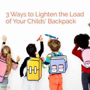 Week 3 3 Ways To Lighten The Load Of Your Childs Backpack (a)
