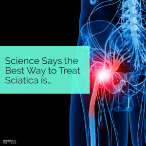 Science Says The Best Way To Treat Sciatica Is...