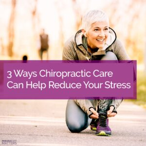 Week 3 3 Ways Chiropractic Care Can Help Reduce Your Stress (a)